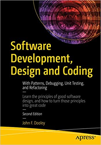 Software Development Design And Coding With Patterns Debugging Unit Testing And Refactoring Dooley John F 9781484231524 Amazon Com Books