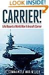 Carrier!: Life Aboard a World War II...