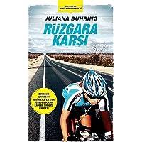 Rüzgara Karşı: Guinnes Dünya Rekortmeni Dünyanın Çevresini Bisikletle En Kısa Sürede Dolaşan Kadının Sıradışı Hikayesi