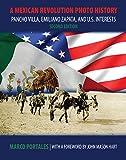A Mexican Revolution Photo History: Pancho Villa, Emiliano Zapata, and U.S. Interests