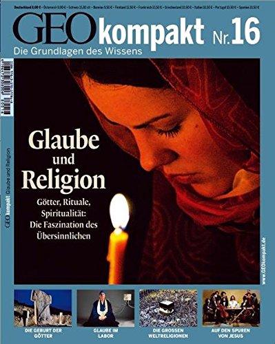 Geo kompakt Nr. 16: Glaube und Religion: Gotter, Rituale, Spiritualitat