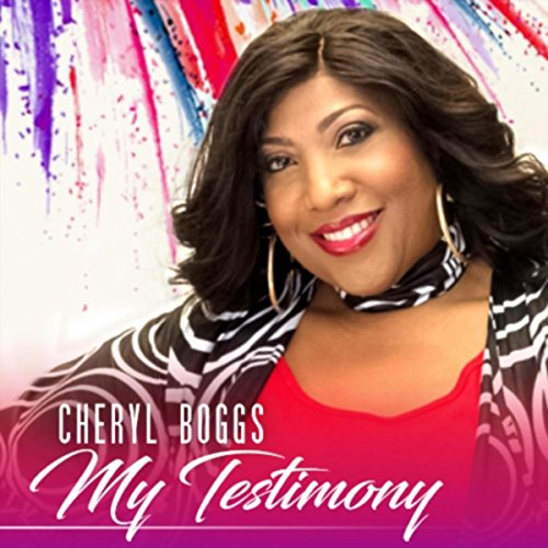 Cheryl Boggs - My Testimony 2018