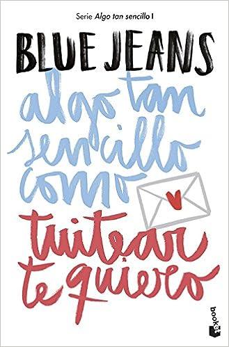 Algo tan sencillo como tuitear te quiero (Bestseller): Amazon.es: Blue Jeans: Libros