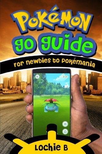 Pokemon GO Guide For Newbies to Pokemania