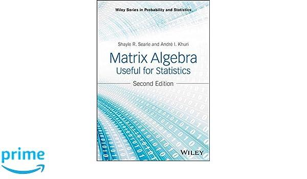 Matrix algebra useful for statistics wiley series in probability matrix algebra useful for statistics wiley series in probability and statistics shayle r searle andre i khuri 9781118935149 amazon books fandeluxe Choice Image