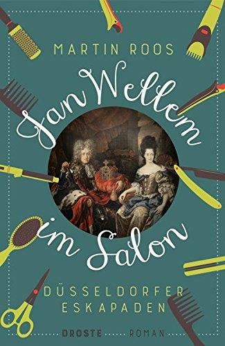 Jan Wellem im Salon: Düsseldorfer Eskapaden