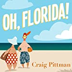 Oh, Florida!: How America's Weirdest State Influences the Rest of the Country | Craig Pittman