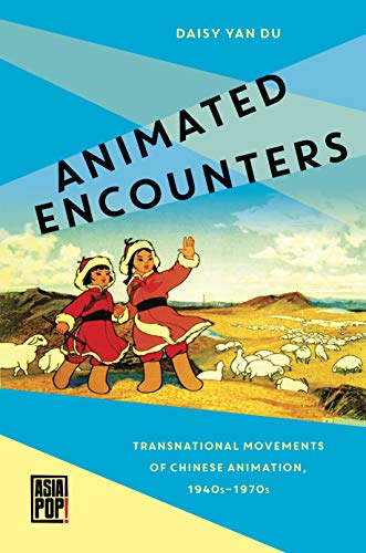 Pdf Entertainment Animated Encounters: Transnational Movements of Chinese Animation, 1940s–1970s (Asia Pop!)