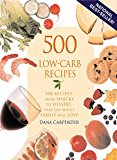 500 Low-Carb Recipes: 500 Recipes, from Snacks to Dessert, That the Whole Family Will Love: 500 Recipes from Snacks to Desserts That the Whole Family Will Love