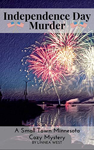 Independence Day Murder: A Small Town Minnesota Cozy Mystery by [West, Linnea]