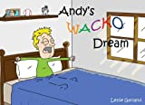 img - for Andys Wacko Dream - A Children's Picture Book For Children 4-8 Years Old ( Great Bedtime Story and Young Readers) (Real-Time Bed Time Stories 1) book / textbook / text book