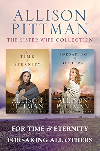 The Sister Wife Collection: For Time & Eternity / Forsaking All Others