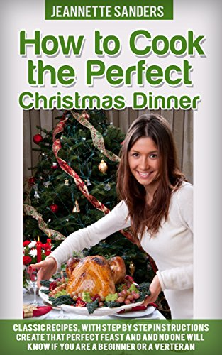 Side Dishes For Ham Christmas - How to Cook The Perfect Christmas Dinner: Classic recipes, with step by step instructions No-One will know if you are a vereran at this or just a beginner.