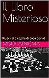 Il Libro Misterioso: Riuscirai a capire di cosa parla? (Italian Edition)