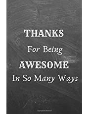 THANKS FOR BEING AWESOME IN SO MANY WAYS: A JOURNAL/ NOTEBOOK WITH FUNNY SAYING, A GREAT GAG GIFT FOR COWORKER, BOSS AND FRIENDS BIRTHDAYS & APPRECIATION DAY GIFT