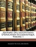Histoire des Institutions D'Éducation Ecclésiastique, Augustin Theiner and Jean Cohen, 1142406946