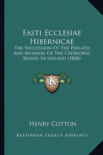 Download Fasti Ecclesiae Hibernicae: The Succession Of The Prelates And Members Of The Cathedral Bodies In Ireland (1848) pdf