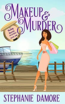 Makeup & Murder: A romantic, cozy mystery: Beauty Secrets Mystery Book 1 by [Damore, Stephanie]