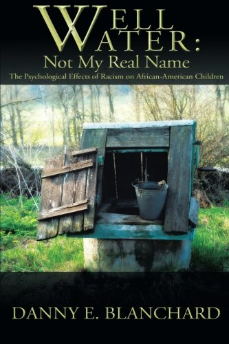 Search : Well Water: Not My Real Name: The Psychological Effects of Racism on African-American Children. The Need to Understand Change