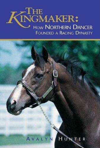 Read Online The Kingmaker: How Northern Dancer Founded a Racing Dynasty PDF
