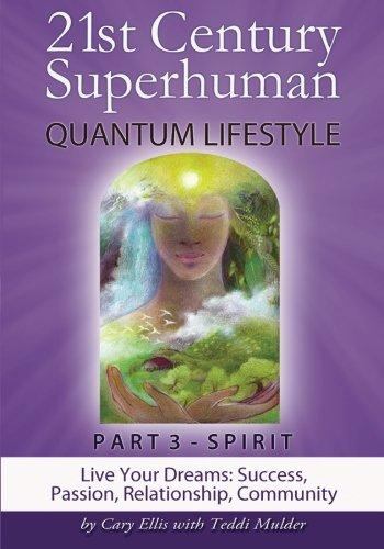 Read Online 21st Century Superhuman-3: PART 3: SPIRIT Live Your Dreams: Success, Passion, Relationship, Community (Volume 3) pdf epub