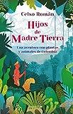Hijos de madre tierra: Una aventura con plantas y animales de Colombia (Spanish Edition)