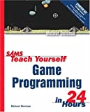 Sams Teach Yourself Game Programming in 24 Hours, Michael Morrison, 067232461X
