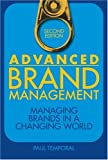 Advanced Brand Management: Managing Brands in a Changing World, Paul Temporal, 0470824492