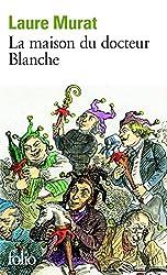 La maison du docteur Blanche: Histoire d'un asile et de ses pensionnaires, de Nerval à Maupassant