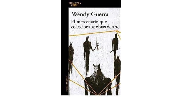 El mercenario que coleccionaba obras de arte eBook: Wendy Guerra: Amazon.es: Tienda Kindle