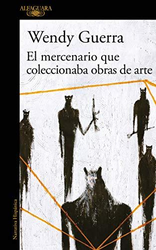 El mercenario que coleccionaba obras de arte (Spanish Edition) by [Guerra, Wendy