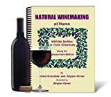 Natural Winemaking at Home : Using the Laissez-Faire Method with NO Sulfites or Toxic Chemicals, Grumbles, Anine, 097405710X