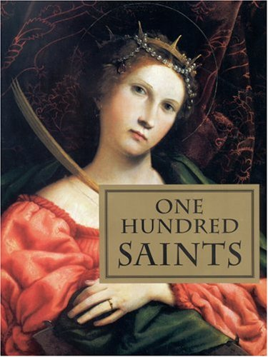One Hundred Saints: Their Lives and Likenesses Drawn from Butler's Lives of the Saints and Great Works of Western Art