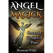 Angel Magick: Contact the 72 Angels of Powers