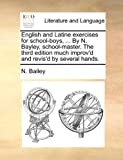 English and Latine Exercises for School-Boys, by N Bayley, School-Master the Third Edition Much Improv'D and Revis'D by Several Hands, N. Bailey, 1170526063