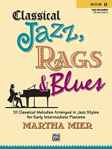 (Classical Jazz Rags & Blues, Bk 1: 10 Classical Melodies Arranged in Jazz Styles for Early Intermediate Pianists )