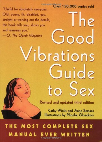 Good Vibrations Guide to Sex Most Complete Sex Manual Ever Written 3RD EDITION [PB,2002]