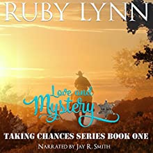 Love and Mystery: Taking Chances Series, Book One Audiobook by Ruby Lynn, The Taking Chances Series Narrated by Jay R. Smith Audio Publishing