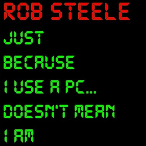Just Pc (Just Because I Use a PC... Doesn't Mean I Am [Explicit])