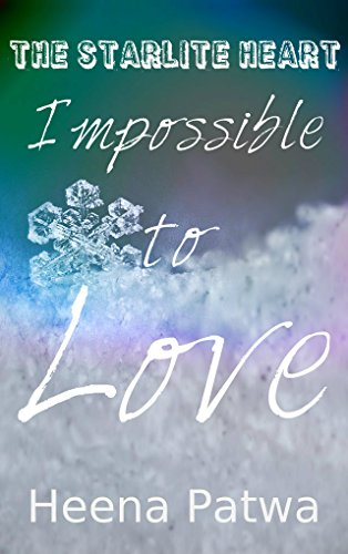 IMPOSSIBLE TO LOVE (THE STARLITE HEART Book 1) by [Patwa, Heena]