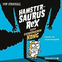 Hamstersaurus Rex gegen Eichhörnchen Kong (Hamstersaurus Rex 2) Hörbuch von Tom O'Donnell Gesprochen von: Julian Horeyseck