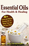 img - for Essential Oils For Health & Healing: 40+ Tested And Effective Essential Oils To Better Your Life & Save Money book / textbook / text book