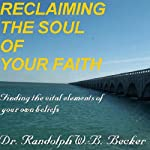 Reclaiming the Soul of Your Faith | Randolph W. B. Becker