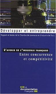 L'avenir de l'industrie française : entre concurrence et compétitivité par  Chambre de commerce et d'industrie de Paris (CCIP)