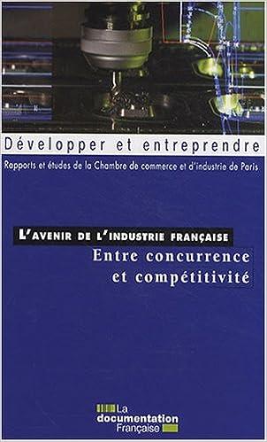 En ligne téléchargement L'avenir de l'industrie française : entre concurrence et compétitivité pdf ebook