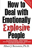 How to Deal with Emotionally Explosive People, Albert J. Bernstein, 007138569X