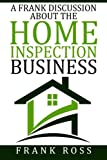 img - for A Frank Discussion About the Home Inspection Business book / textbook / text book