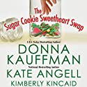 The Sugar Cookie Sweetheart Swap Audiobook by Donna Kauffman, Kate Angell, Kimberly Kincaid Narrated by Emily Cauldwell, Sasha Dunbrooke, Loretta Rollins