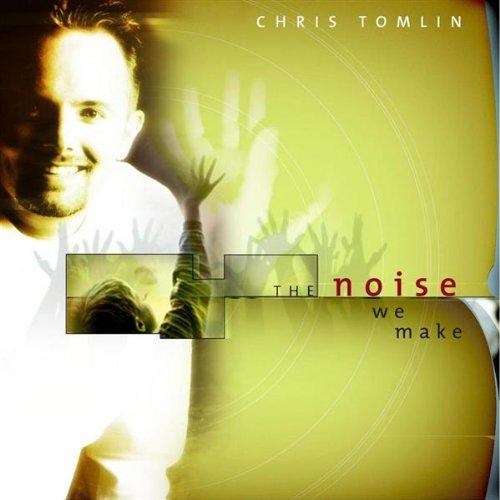 Tomlin Chris Noise We Music Make zMVqpLGSU
