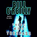 Those Who Trespass: A Novel of Murder and Television | Bill O'Reilly